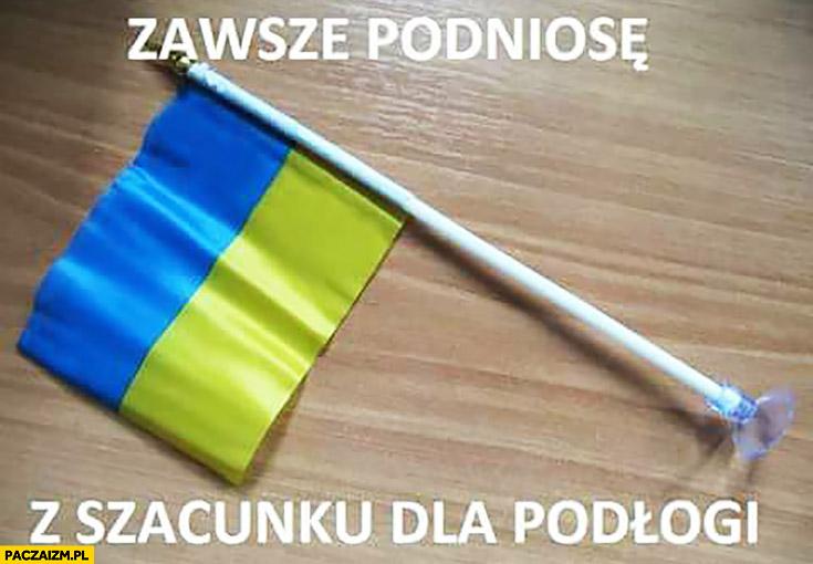 Zawsze podniosę z szacunku dla podłogi flaga Ukrainy
