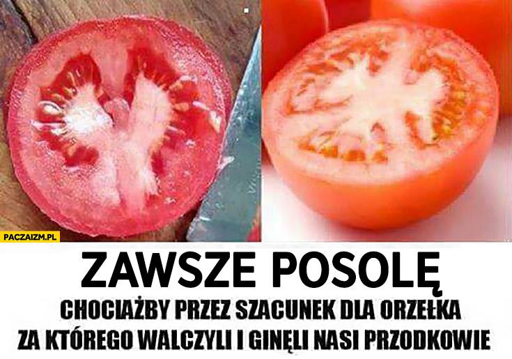 Zawsze posolę pomidora chociażby przez szacunek dla orzełka za którego walczyli i ginęli nasi przodkowie