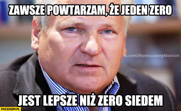 Zawsze powtarzam, że jeden zero jest lepsze niż zero siedem Kwaśniewski