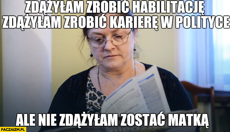 Zdążyłam zrobić habilitację zdążyłam zrobić karierę w polityce ale nie zdążyłam zostać matką posłanka Pawłowicz