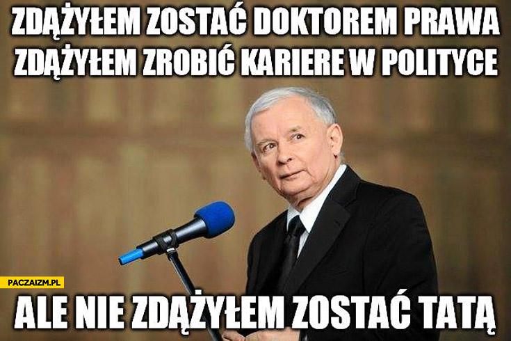 Zdążyłem zostać doktorem prawa zdążyłem zrobić karierę w polityce ale nie zdążyłem zostać tatą Jarosław Kaczyński