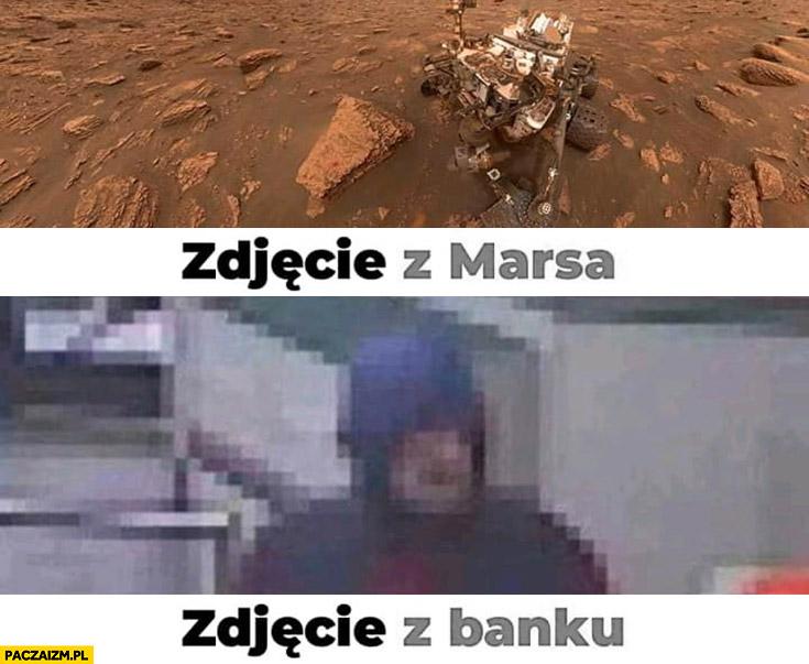 Zdjęcie z Marsa vs zdjęcie z banku porównanie jakości