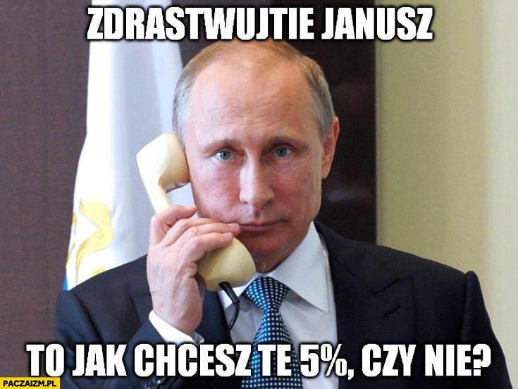 Zdrastwujtie Janusz to jak chcesz te 5% procent czy nie? Putin Korwin