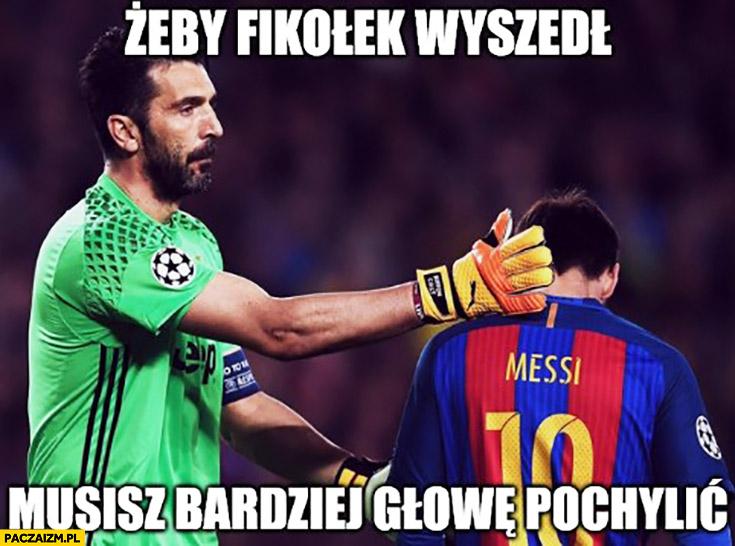 Żeby fikołek wyszedł musisz bardziej głowę pochylić Messi Buffon