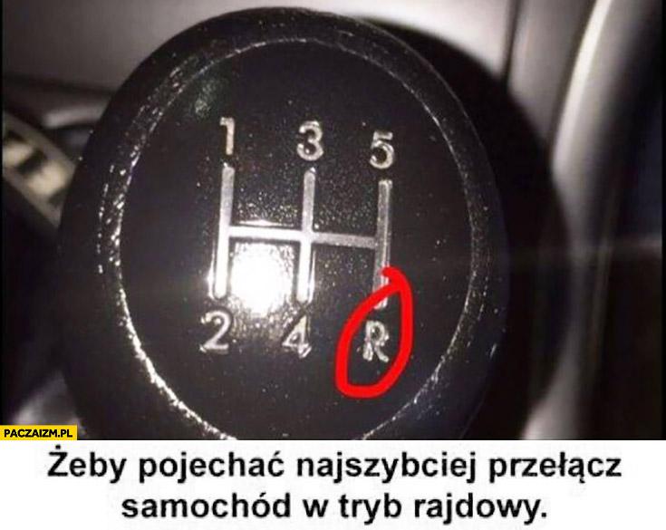 Żeby pojechać najszybciej przełącz samochód w tryb rajdowy bieg wsteczny R