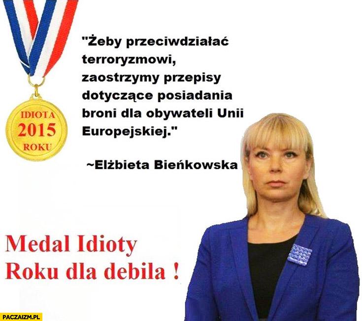 Żeby przeciwdziałać terroryzmowi zaostrzymy przepisy dotyczące posiadania broni dla obywateli unii Bieńkowska medal idioty roku dla debila