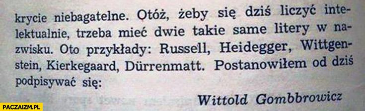Żeby się liczyć intelektualnie trzeba mieć dwie litery w nazwisku Wittold Gombbrowicz