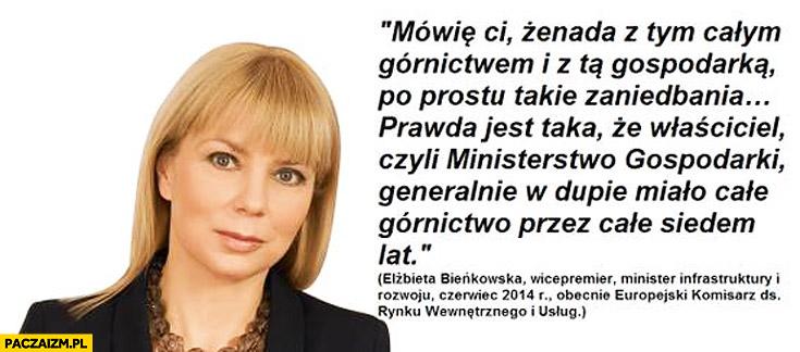 Żenada z tym całym górnictwem i z tą gospodarką takie zaniedbania ministerstwo w dupie miało całe górnictwo przez siedem lat Elżbieta Bieńkowska