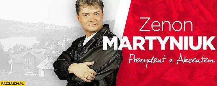 Zenon Martyniuk prezydent z akcentem