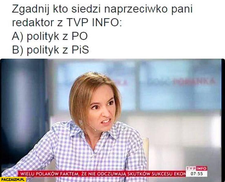 Zgadnij kto siedzi naprzeciwko Pani Redaktor TVP Info: polityk z PO, polityk z PiS?