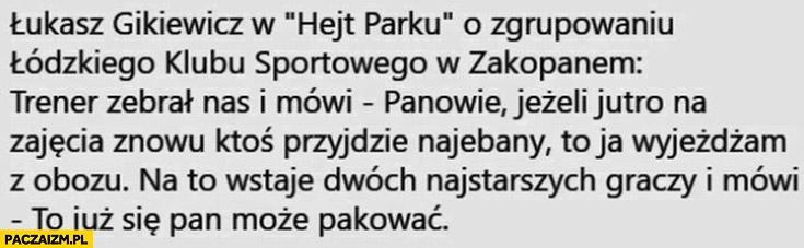 Zgrupowanie ŁKS w Zakopanem, trener: jeżeli jutro ktoś przyjdzie pijany na trening ja wyjeżdżam, to już się pan może pakować