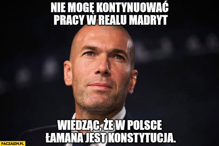 Zidane nie mogę kontynuować pracy w Realu Madryt wiedząc, że w Polsce łamana jest konstytucja