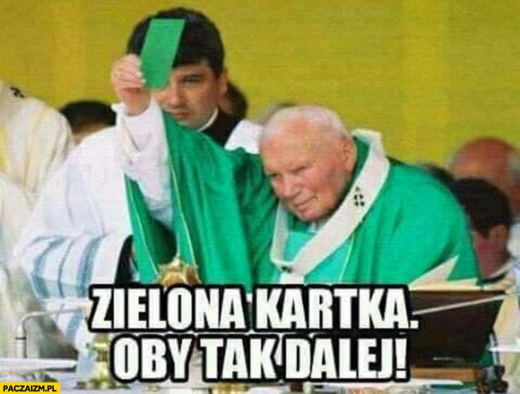 Zielona kartka oby tak dalej papież Jan Paweł II