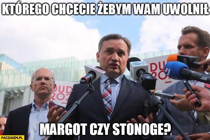 Ziobro którego chcecie żebym wam uwolnił Margot czy Stonogę?