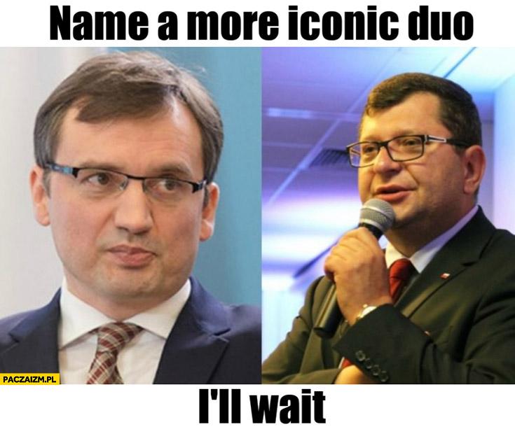 Ziobro Stonoga nazwij bardziej znany duet poczekam, name a more iconic duo I'll wait