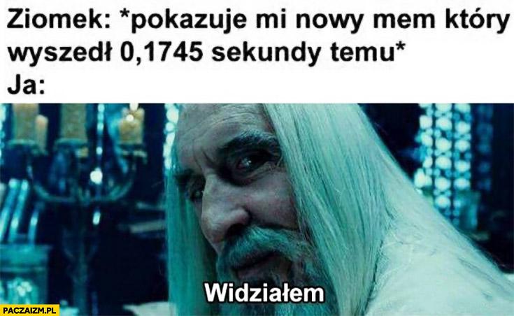 Ziomek pokazuje mi nowy mem który wyszedł mniej niż sekundę temu, ja: widziałem Saruman