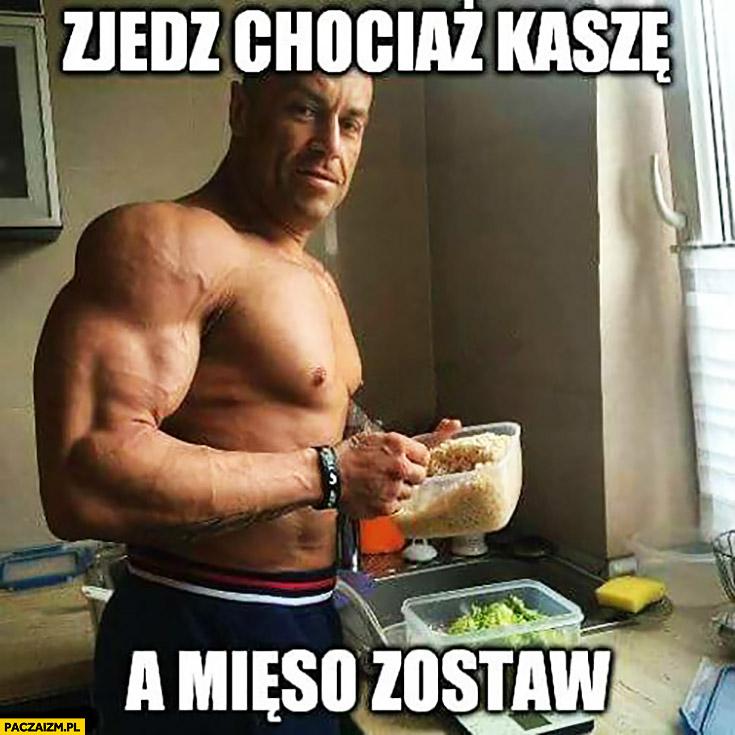 Zjedz chociaż kaszę, a mięso zostaw Michał Karmowski Jaglak