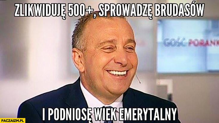 Zlikwiduję 500+ plus, sprowadzę brudasów i podniosę wiek emerytalny Grzegorz Schetyna