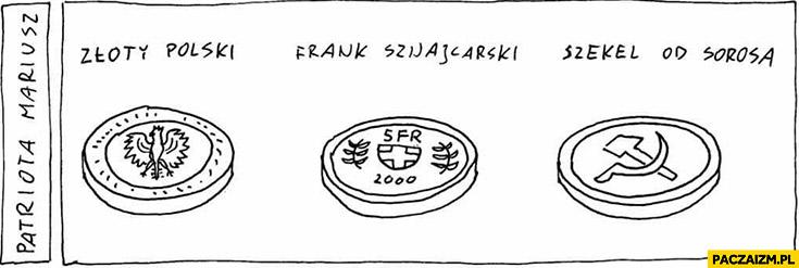 Złoty polski, frank szwajcarski, szekel od Sorosa sierp i młot Patriota Mariusz