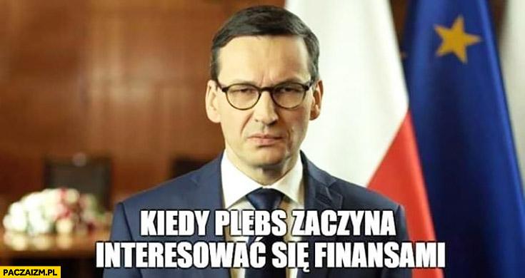 Zły Morawiecki kiedy plebs zaczyna interesować się finansami