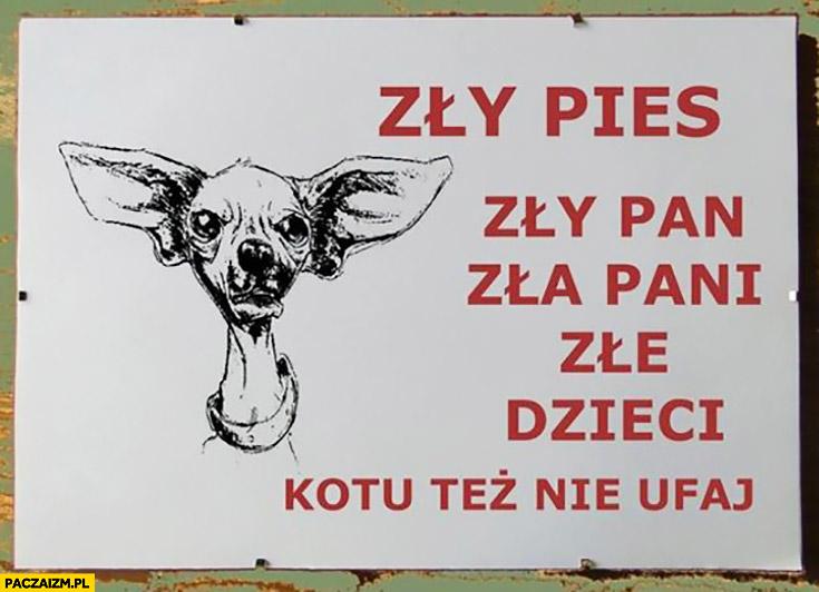Zły pies, zła pani, złe dzieci, kotu też nie ufaj. Napis tabliczka