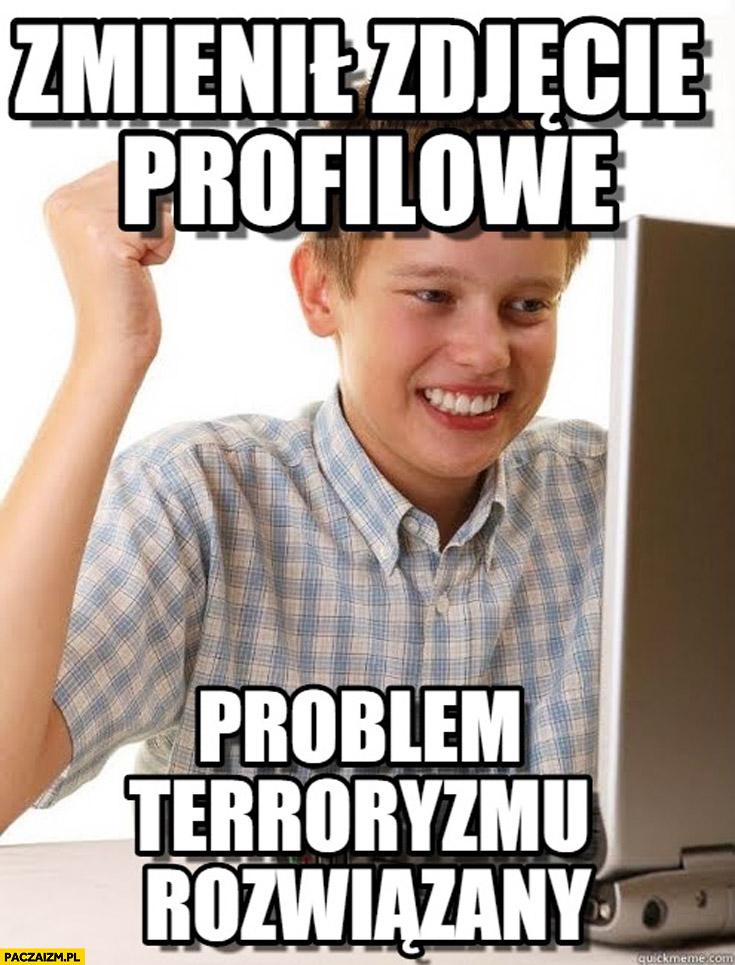 Zmienił zdjęcie profilowe problem terroryzmu rozwiązany