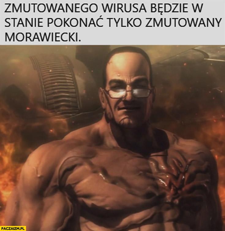 Zmutowanego wirusa będzie w stanie pokonać tylko zmutowany Morawiecki