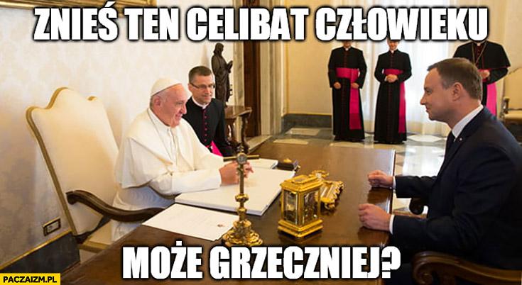 Znieś ten celibat człowieku, może grzeczniej? Papież Franciszek Andrzej Duda