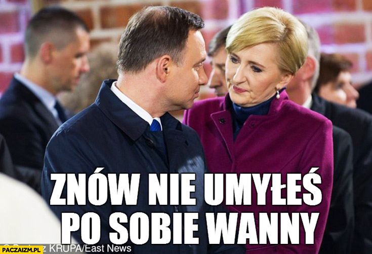 Znów nie umyłeś po sobie wanny Andrzej Duda Agata Duda