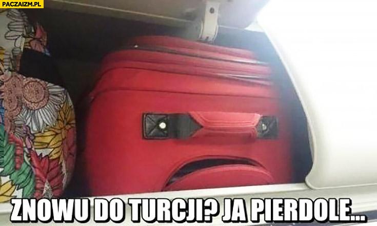 Znowu do Turcji, ja pieprze. Niezadowolona walizka