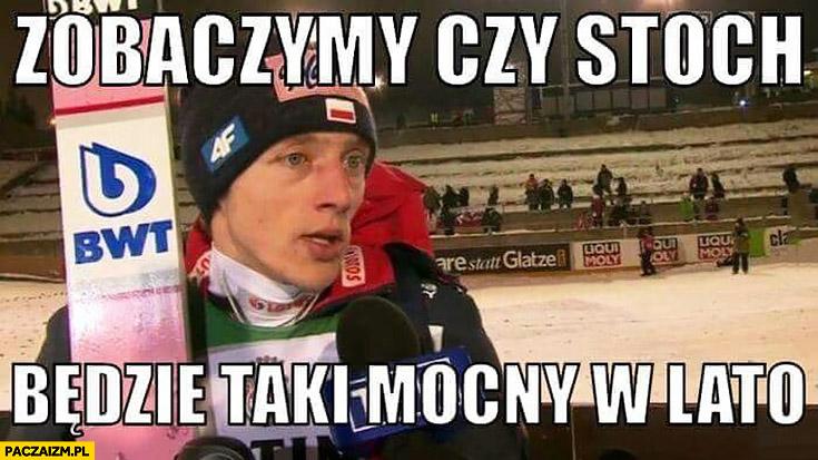Zobaczymy czy Stoch będzie taki mocny w lato skoki narciarskie