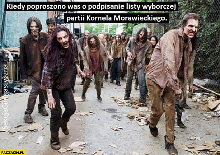 Zombie kiedy poproszono was o podpisanie listy wyborczej partii Kornela Morawieckiego