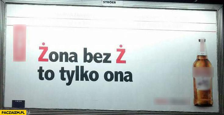 """Żona bez """"Ż"""" to tylko ona reklama"""