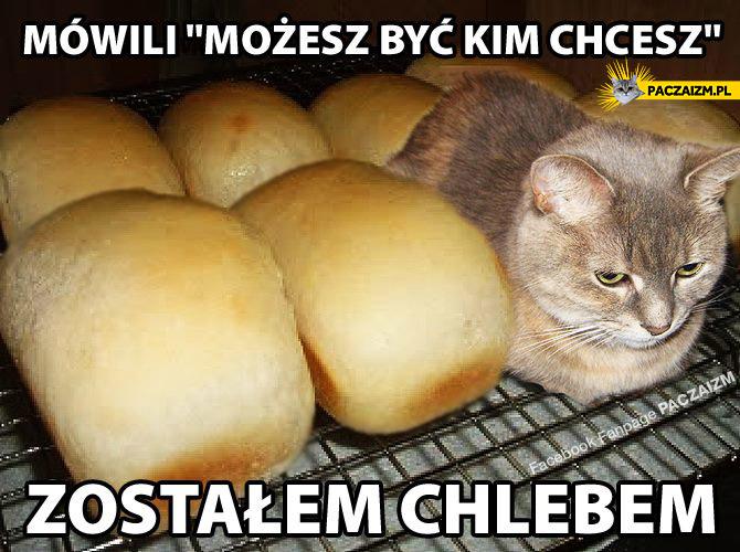 """Mówili """"możesz być kim chcesz"""" – zostałem chlebem"""