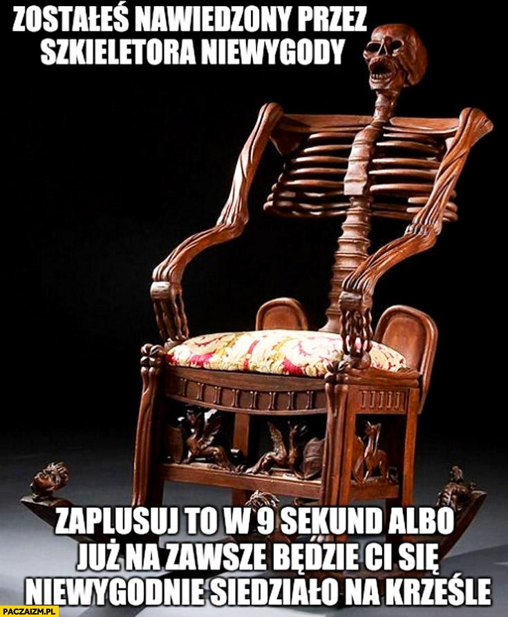 Zostałeś nawiedzony przez szkieletora niewygody polub albo na zawsze będzie Ci się niewygodnie siedziało na krześle