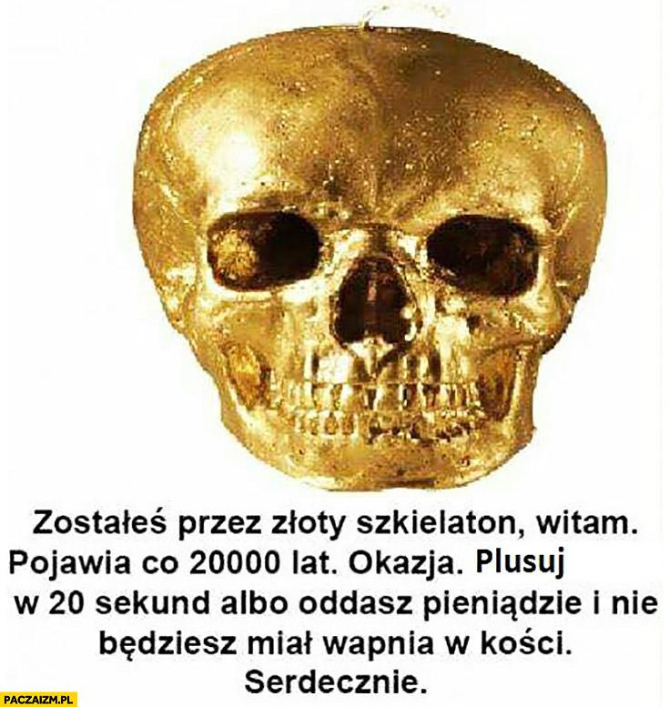 Zostałeś nawiedzony przez złoty szkielet, plusuj albo oddasz pieniądze i nie będziesz miał wapnia w kości