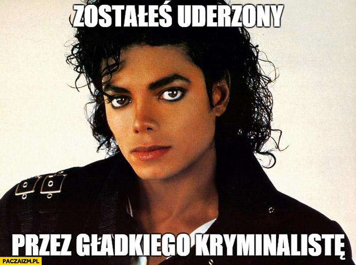 Zostałeś uderzony przez gładkiego kryminalistę smooth criminal Michael Jackson