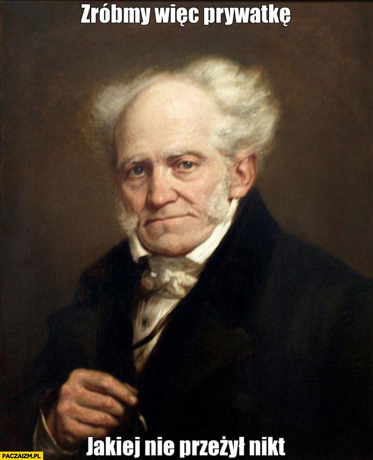 Zróbmy więc prywatkę jakiej nie przeżył nikt Schopenhauer