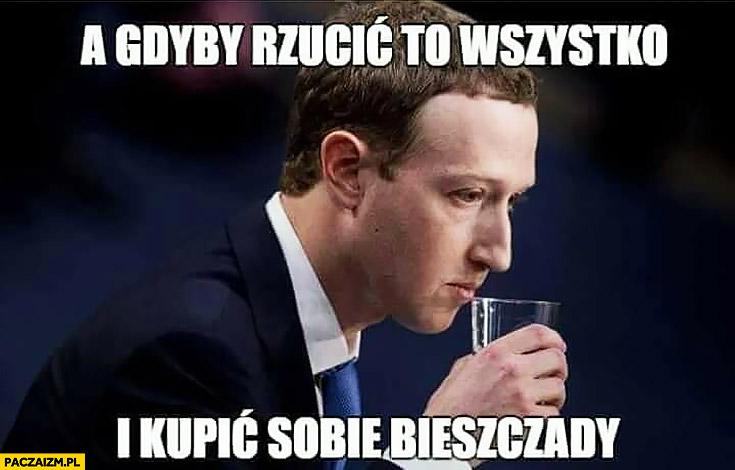 Zuckerberg a gdyby rzucić to wszystko i kupić sobie Bieszczady?