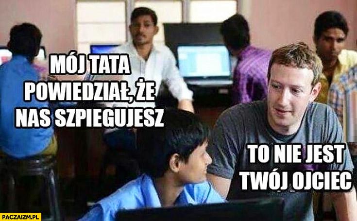 Zuckerberg tata powiedział, że nas szpiegujesz, to nie jest Twój ojciec