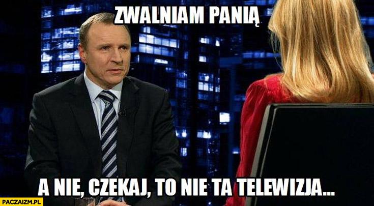 Zwalniam Panią, a nie czekaj to nie ta telewizja TVN Kurski Olejnik
