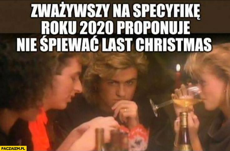 Zważywszy na specyfikę roku 2020 proponuje nie śpiewać last christmas