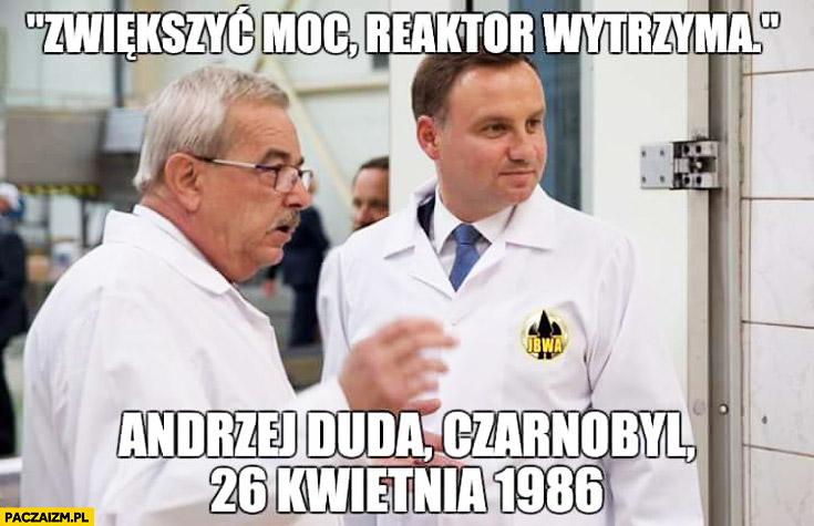 Zwiększyć moc, reaktor wytrzyma Andrzej Duda Czarnobyl 26 ...