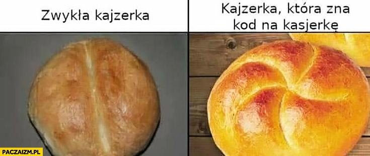 Zwykła kajzerka vs kajzerka która zna kod na kasjerkę