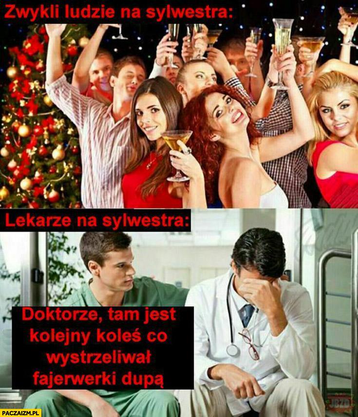 Zwykli ludzie na sylwestra vs lekarze na sylwestra doktorze tam jest kolejny koleś co wystrzeliwał fajerwerki dupą