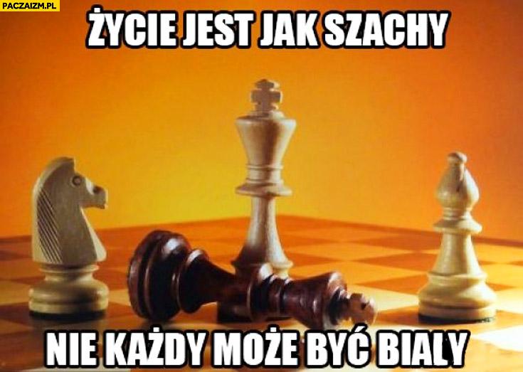 Życie jest jak szachy nie każdy może być biały