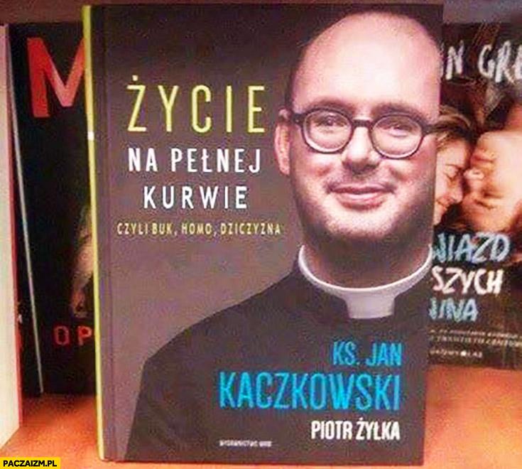 Życie na pełnej kurnie: buk, homo, dziczyzna ksiądz Kaczkowski okładka książki przeróbka