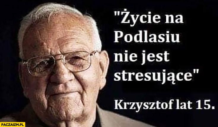 Życie na Podlasiu nie jest stresujące Krzysztof 15 lat stary facet