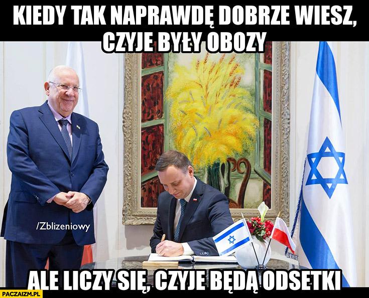 Żyd Żydzi kiedy tak naprawdę dobrze wiesz czyje były obozy ale liczy się czyje będą odsetki Andrzej Duda podpisuje zbliżeniowy