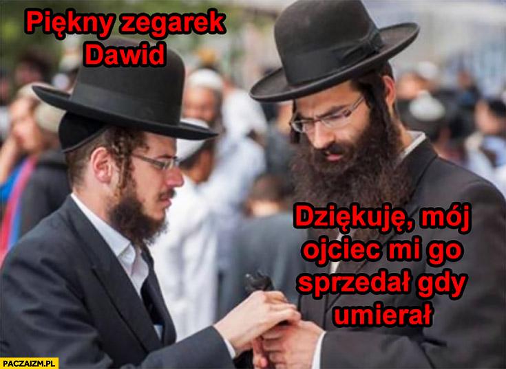 Żydzi: piękny zegarek, dziękuje mój ojciec mi go sprzedał gdy umierał